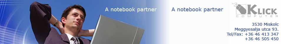 Klick Computer Kft. ::: Akciós laptop ( notebook ) ajánlatok! Acer notebook, Asus laptop-ok. Informatikai rendszerek Önnek! Számítástechnikai szerviz. Számítástechnika, számítógép WebBolt, Webáruház. Notebook computer www.NotebookPartner.hu Miskolc.